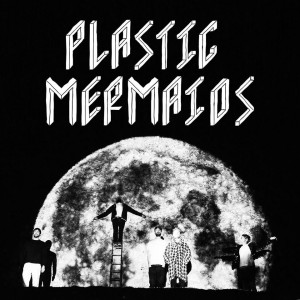 Plastic Mermaids